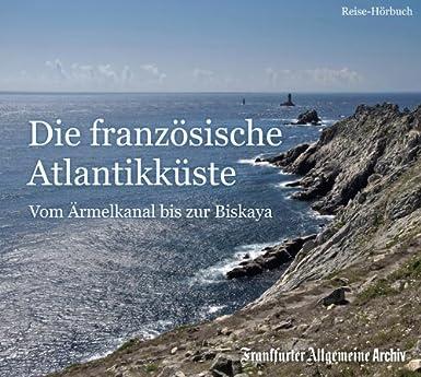 Die französische Atlantikküste: Vom Ärmelkanal bis zur Biskaya