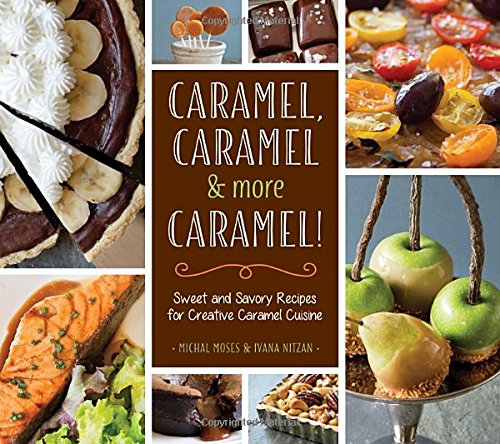 Caramel, Caramel & More Caramel Cookbook