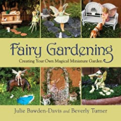 Fairy Gardening: Creating Your Own Magical Miniature Garden Paperback