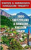 1864 SWITZERLAND & HAWAIIAN KINGDOM TREATY: Hawaii War Report 2016-2017