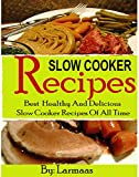 SLOW COOKER RECIPES: Best  Healthy And Delicious Slow Cooker Recipes Of All Time
