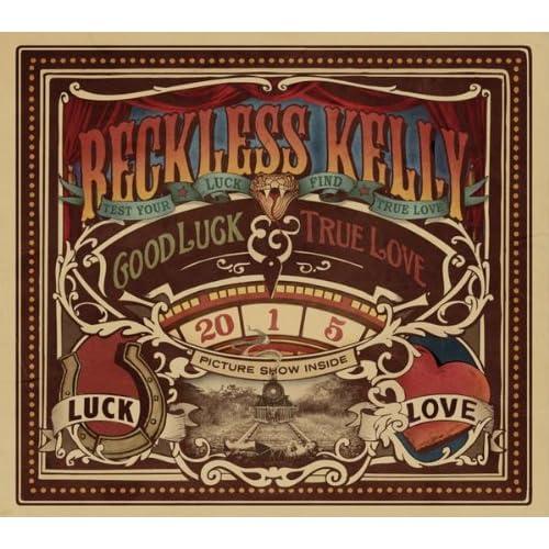 Reckless Kelly, Good Luck & True Love
