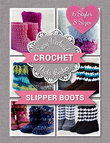 Quick and Easy Christmas Gifts to Make - Knitting, Crochet and Craft Patterns Slipper Boots (Easy Weekend Crochet Book 1)