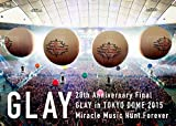 20th Anniversary Final GLAY in TOKYO DOME 2015 Miracle Music Hunt Forever[Blu-ray-SPECIAL BOX-]