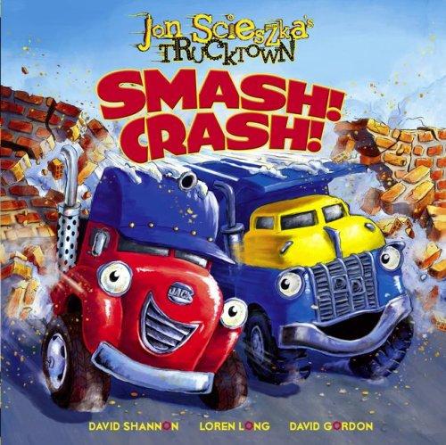 Smash! Crash! (Jon Scieszka's Trucktown)