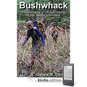 Bushwhack: A Serial Story of Off-Trail Hiking & Camping in the Wilderness of the Pacific Northwest