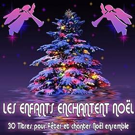 Les enfants enchantent Noël (30 chansons et instrumentaux pour chanter et fêter Noël ensemble)