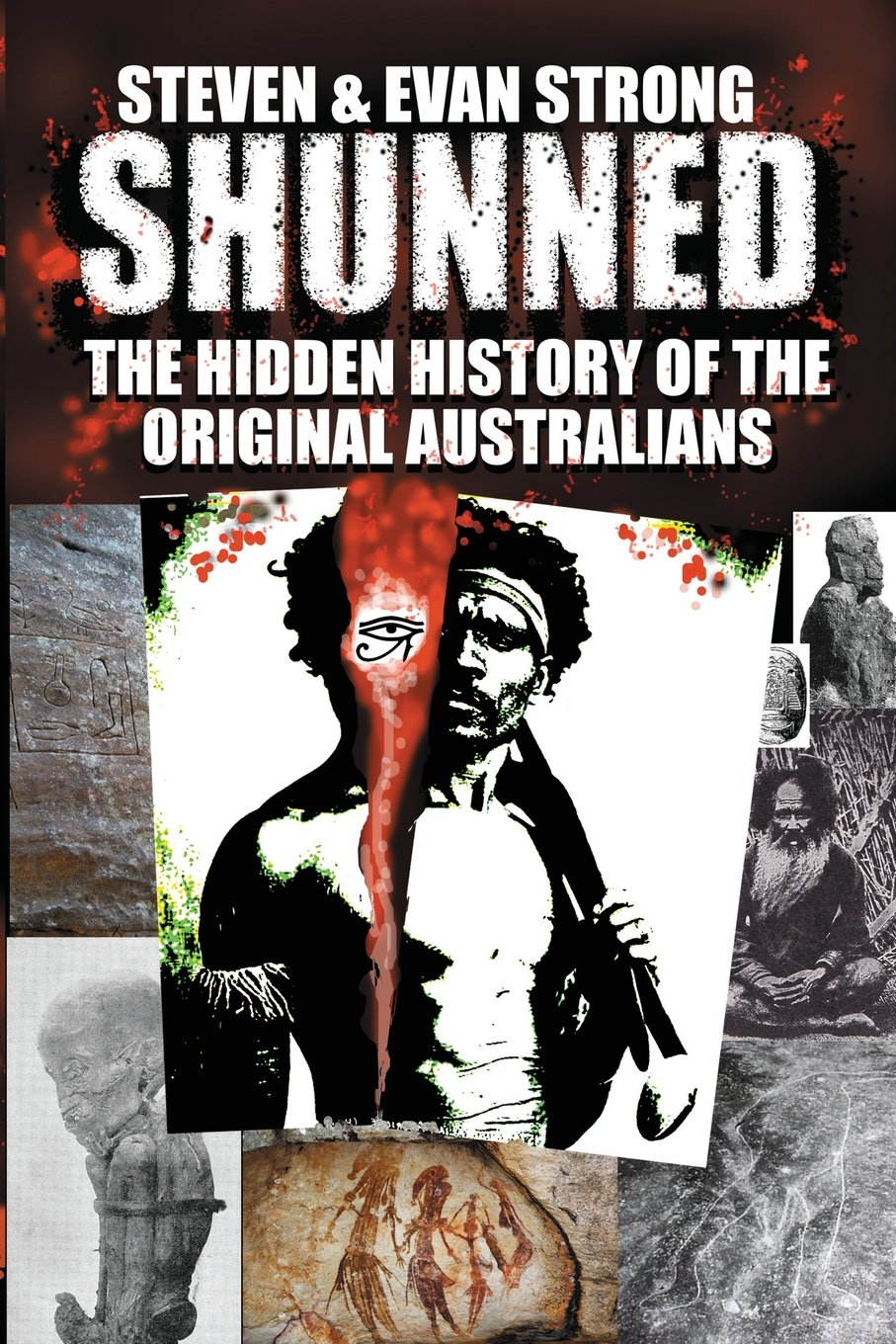 Shunned: The Hidden History of the Original Australians by Steven & Evan Strong