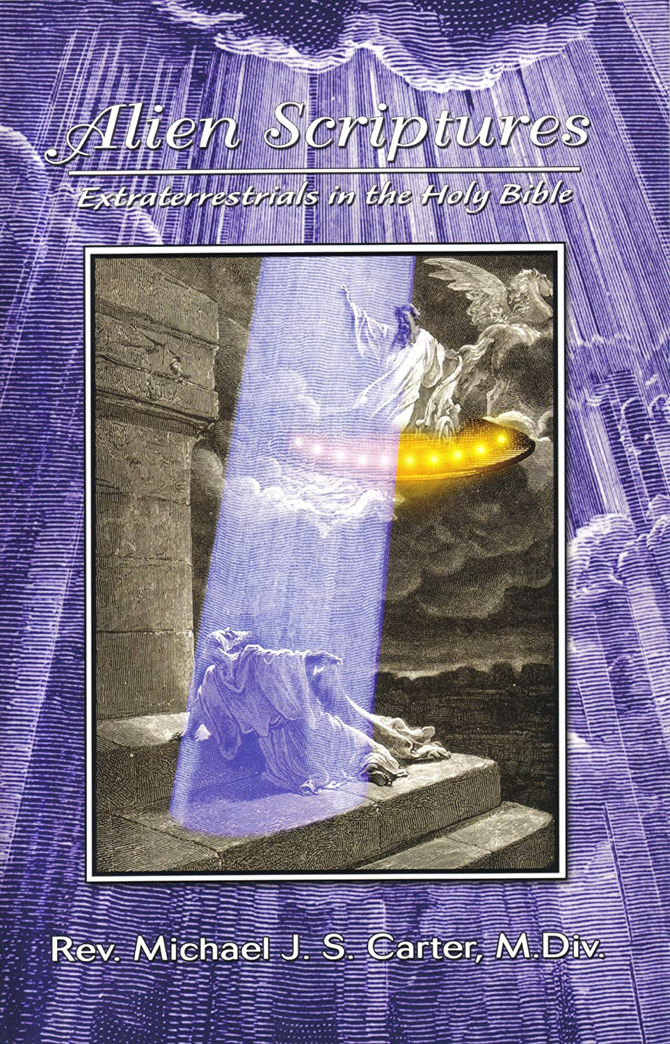 Alien Scriptures: Extraterrestrials in the Holy Bible by Michael Carter